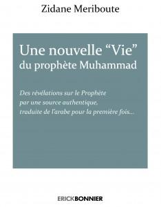 """Zidane Meriboute, Une nouvelle """"Vie"""" du prophète Muhammad, Erick Bonnier, 192 pages, 2012."""