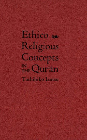 Toshihiko Izutsu, Ethico-Religious Concepts in the Qur'an