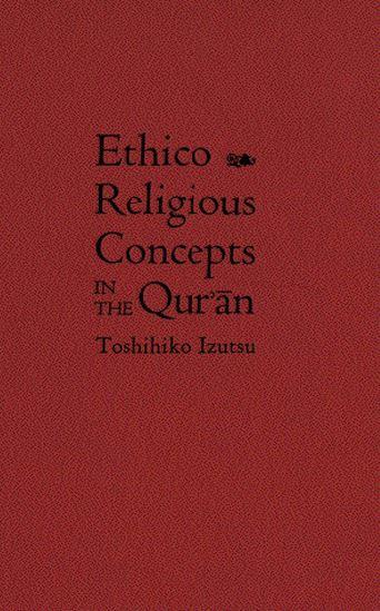 Toshihiko Izutsu, Ethico-Religious Concepts in the Qur'an