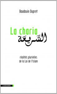 Baudouin Dupret, La Charia, Des sources à la pratique, un concept pluriel, La Découverte 2014