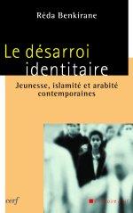 Réda Benkirane, Le Désarroi identitaire. Jeunesse, islamité et arabité contemporaines (Cerf, 2004, La Croisée des Chemins, 2012)