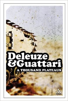 Deleuze- Guattari, A Thousand Plateaus Capitalism and Schizophrenia,