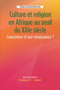 Culture et religion en Afrique au seuil du XXIe siècle : Conscience d'une renaissance ? Sous la direction de Issiaka-P. Latoundji Lalèyê. Dakar, CODESRIA, 2015